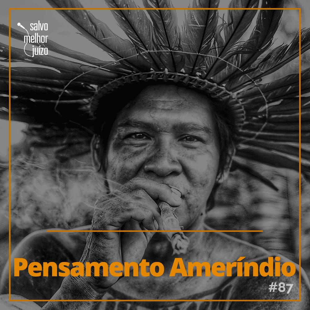Podcast 'Salvo Melhor Juízo', pensamento ameríndio